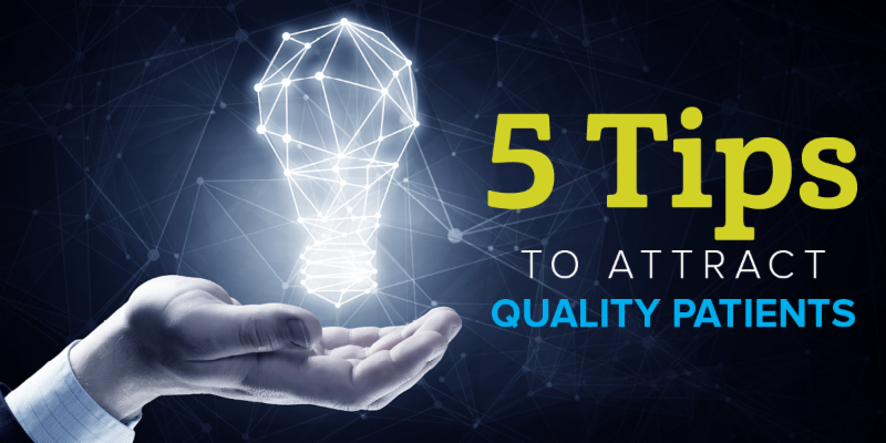 5 Tips to Attract Quality Patients